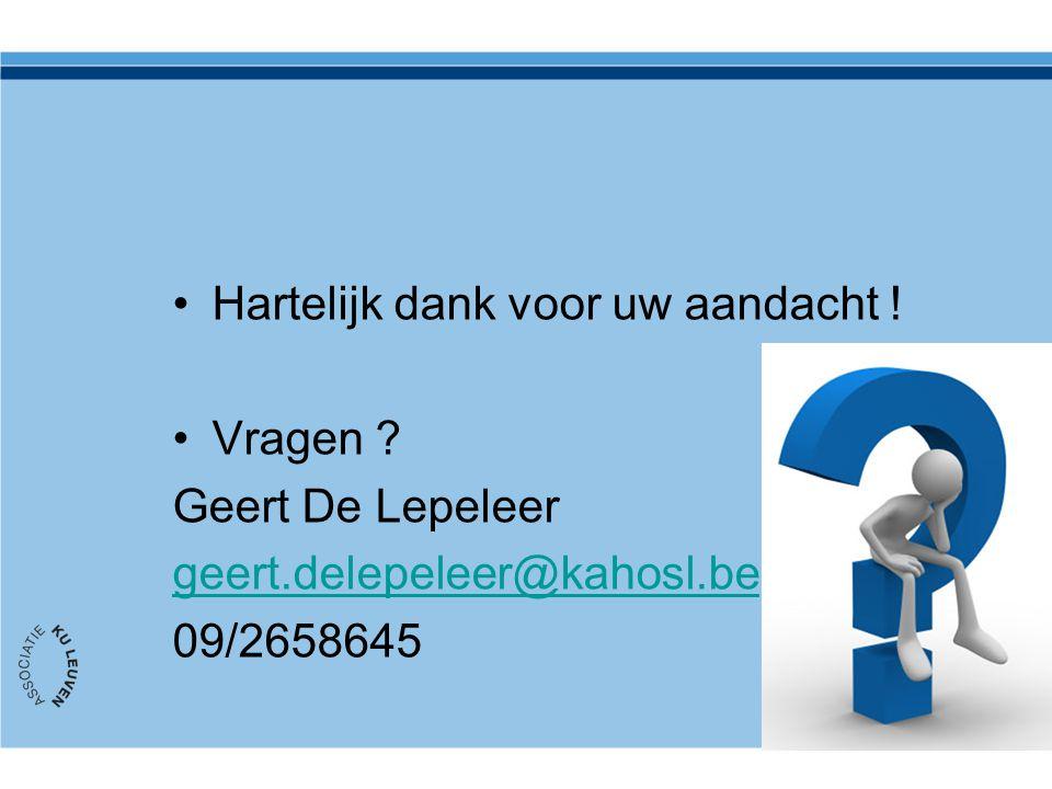 Hartelijk dank voor uw aandacht ! Vragen ? Geert De Lepeleer geert.delepeleer@kahosl.be 09/2658645