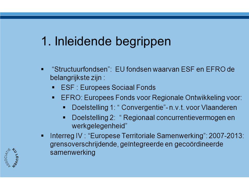 """1. Inleidende begrippen  """"Structuurfondsen"""": EU fondsen waarvan ESF en EFRO de belangrijkste zijn :  ESF : Europees Sociaal Fonds  EFRO: Europees F"""