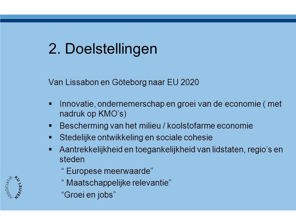 2. Doelstellingen Van Lissabon en Göteborg naar EU 2020  Innovatie, ondernemerschap en groei van de economie ( met nadruk op KMO's)  Bescherming van