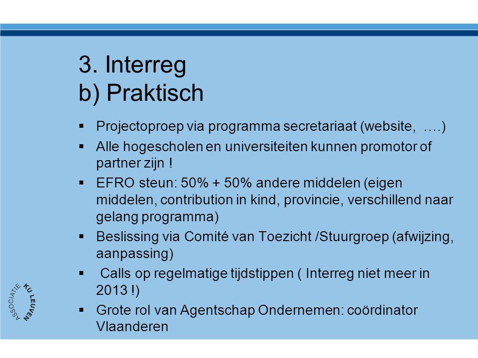 3. Interreg b) Praktisch  Projectoproep via programma secretariaat (website, ….)  Alle hogescholen en universiteiten kunnen promotor of partner zijn