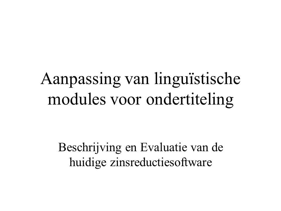 Aanpassing van linguïstische modules voor ondertiteling Beschrijving en Evaluatie van de huidige zinsreductiesoftware