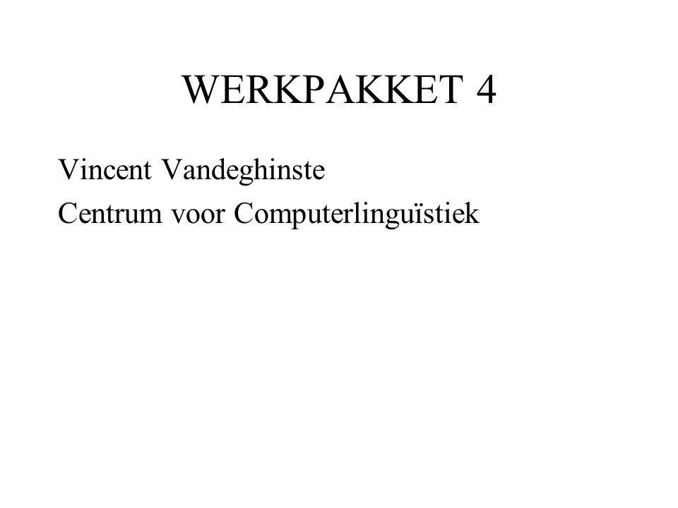 WERKPAKKET 4 Vincent Vandeghinste Centrum voor Computerlinguïstiek