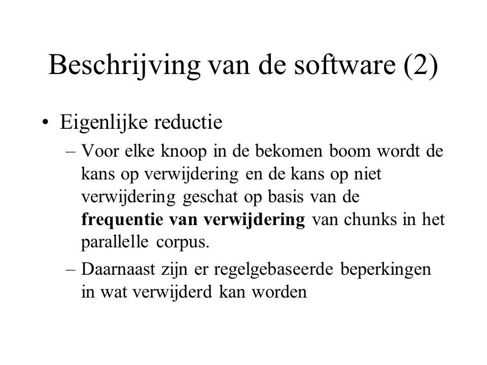 Beschrijving van de software (2) Eigenlijke reductie –Voor elke knoop in de bekomen boom wordt de kans op verwijdering en de kans op niet verwijdering