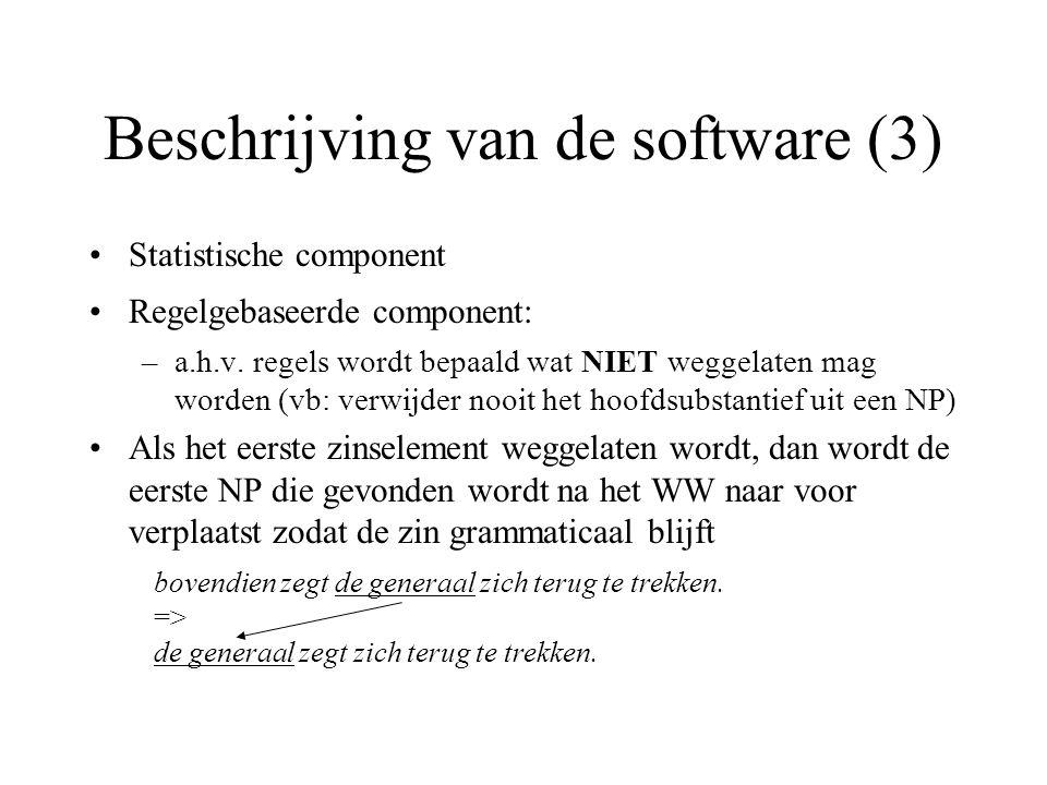Beschrijving van de software (3) Statistische component Regelgebaseerde component: –a.h.v. regels wordt bepaald wat NIET weggelaten mag worden (vb: ve