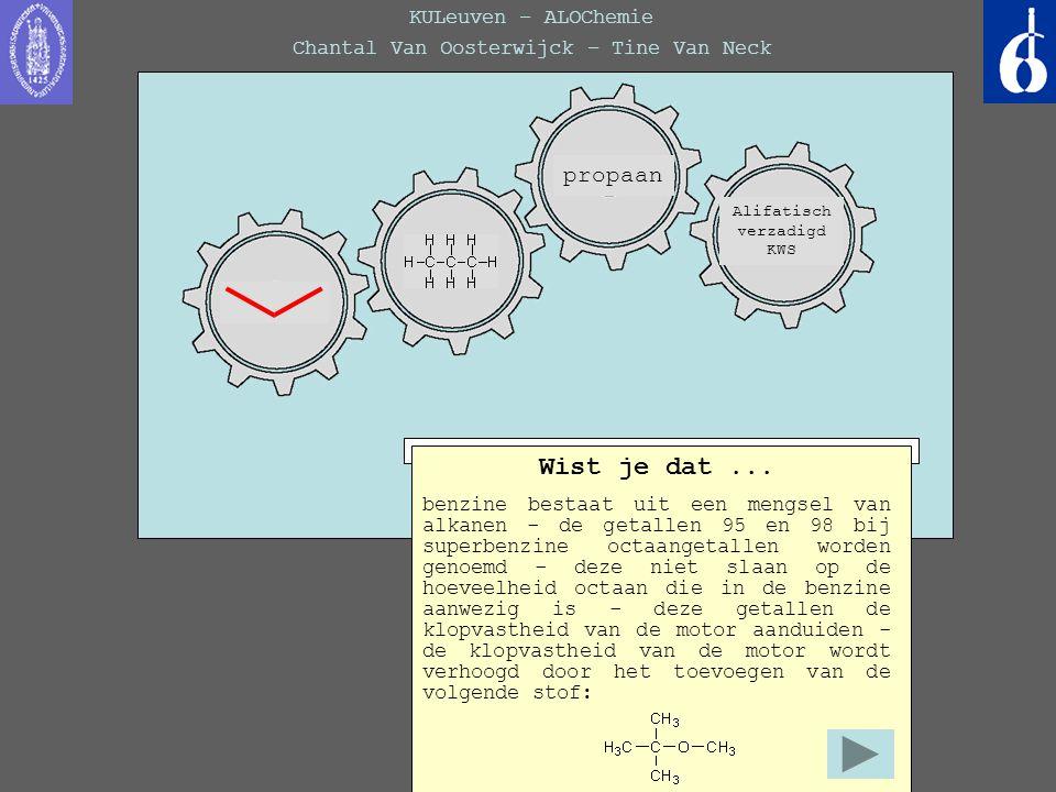 KULeuven – ALOChemie Chantal Van Oosterwijck – Tine Van Neck Wist je dat... benzine bestaat uit een mengsel van alkanen - de getallen 95 en 98 bij sup