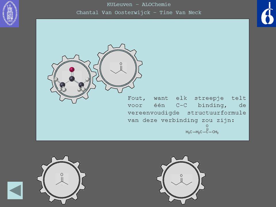 KULeuven – ALOChemie Chantal Van Oosterwijck – Tine Van Neck Fout, want elk streepje telt voor één C-C binding, de vereenvoudigde structuurformule van