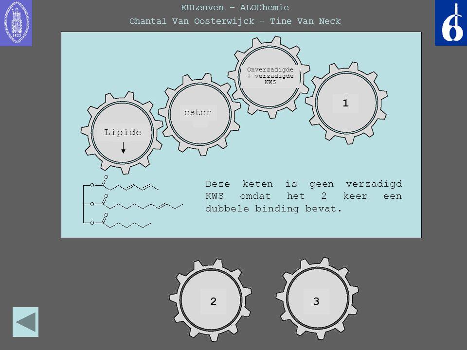KULeuven – ALOChemie Chantal Van Oosterwijck – Tine Van Neck Deze keten is geen verzadigd KWS omdat het 2 keer een dubbele binding bevat. Lipide ester