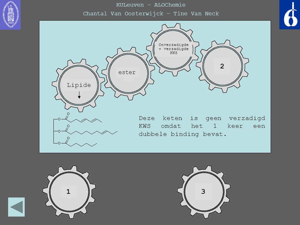 KULeuven – ALOChemie Chantal Van Oosterwijck – Tine Van Neck Deze keten is geen verzadigd KWS omdat het 1 keer een dubbele binding bevat. Lipide ester