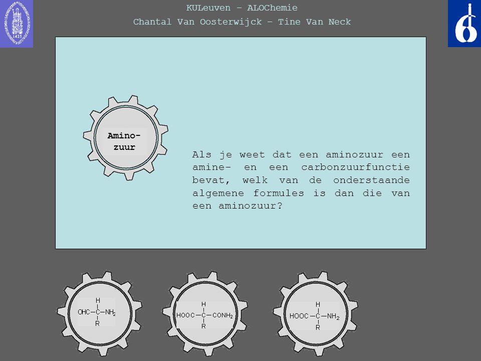 KULeuven – ALOChemie Chantal Van Oosterwijck – Tine Van Neck Als je weet dat een aminozuur een amine- en een carbonzuurfunctie bevat, welk van de onde