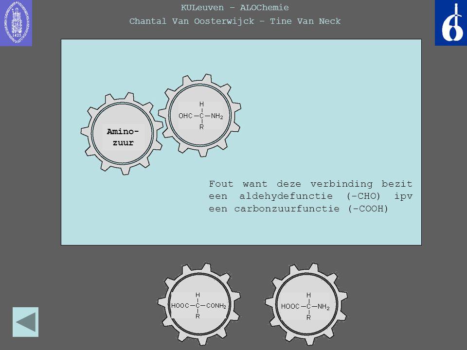KULeuven – ALOChemie Chantal Van Oosterwijck – Tine Van Neck Amino- zuur amide + carbon- zuur Fout want deze verbinding bezit een aldehydefunctie (-CH