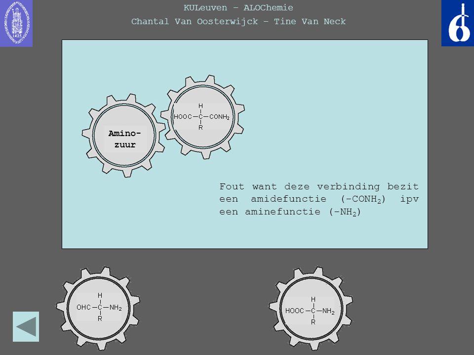 KULeuven – ALOChemie Chantal Van Oosterwijck – Tine Van Neck Amino- zuur Fout want deze verbinding bezit een amidefunctie (-CONH 2 ) ipv een aminefunc
