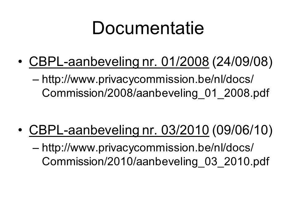 Documentatie CBPL-aanbeveling nr. 01/2008 (24/09/08) –http://www.privacycommission.be/nl/docs/ Commission/2008/aanbeveling_01_2008.pdf CBPL-aanbevelin