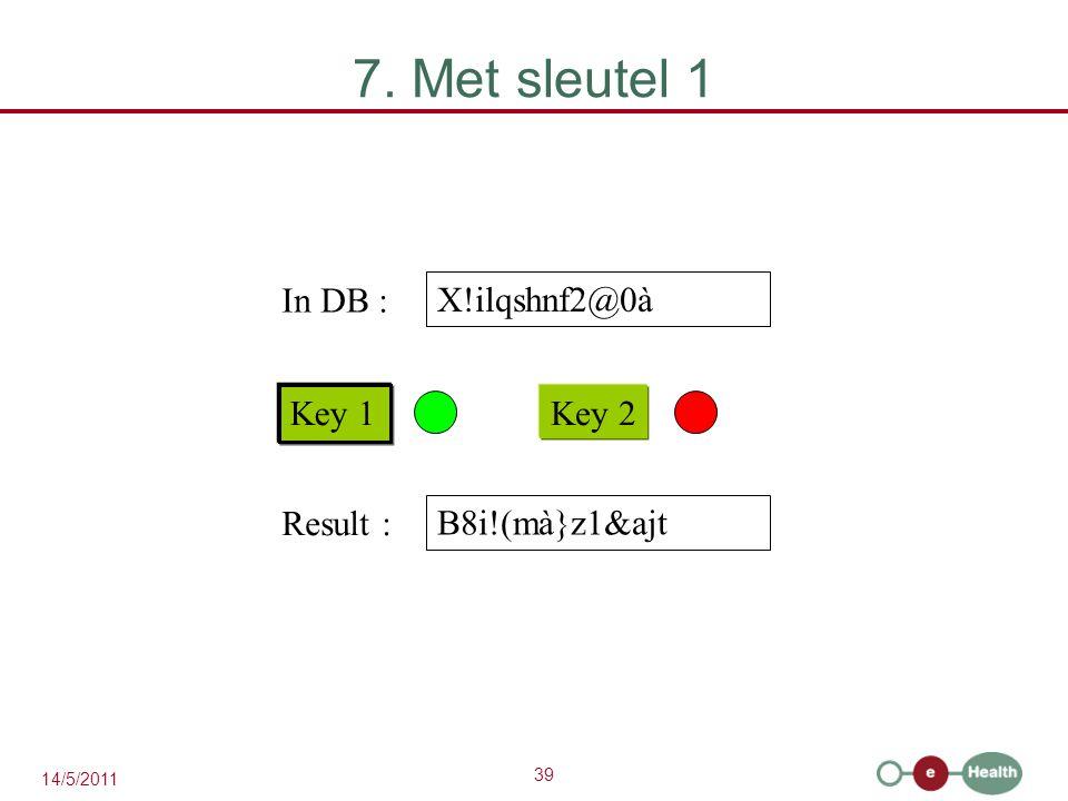 39 14/5/2011 7. Met sleutel 1 X!ilqshnf2@0à Key 1 Key 2 In DB : B8i!(mà}z1&ajt Result :