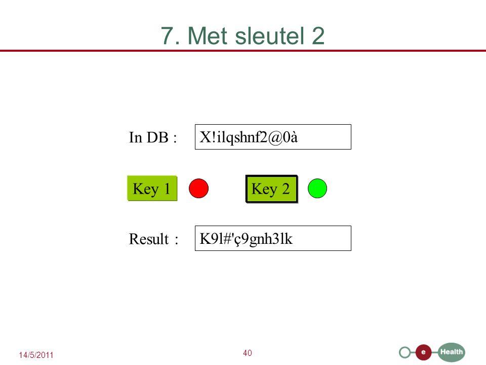 40 14/5/2011 7. Met sleutel 2 X!ilqshnf2@0à Key 1 Key 2 In DB : K9l# ç9gnh3lk Result :