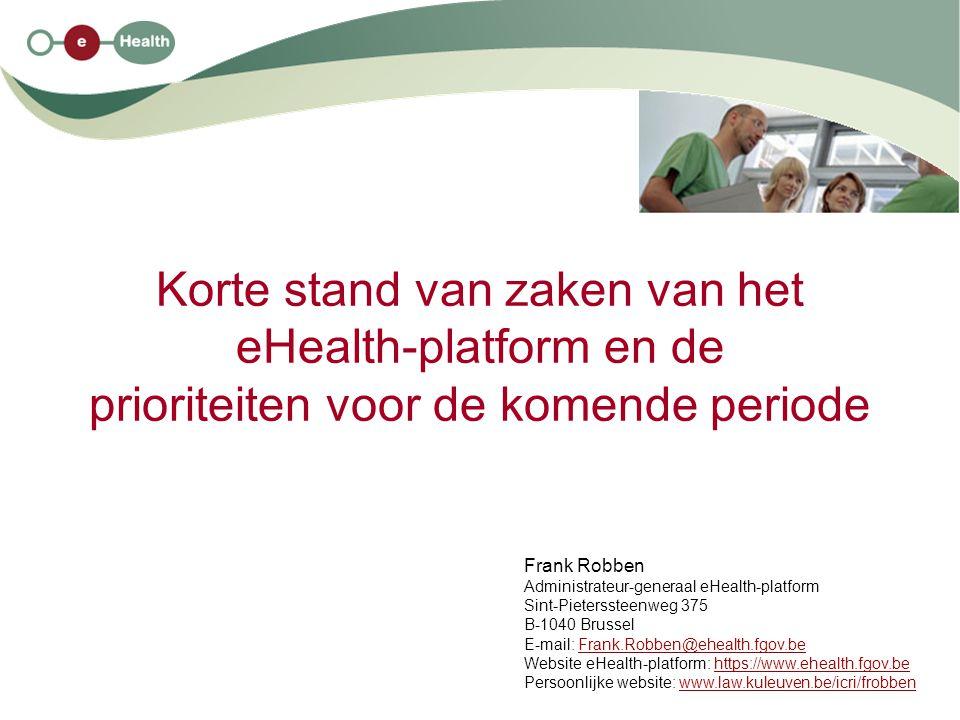 Korte stand van zaken van het eHealth-platform en de prioriteiten voor de komende periode Frank Robben Administrateur-generaal eHealth-platform Sint-P
