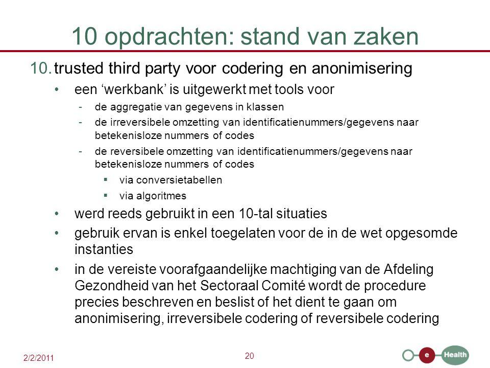 20 2/2/2011 10 opdrachten: stand van zaken 10.trusted third party voor codering en anonimisering een 'werkbank' is uitgewerkt met tools voor -de aggre