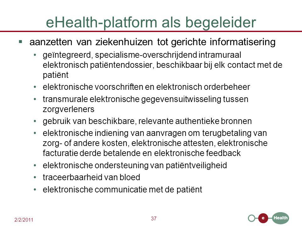 37 2/2/2011 eHealth-platform als begeleider  aanzetten van ziekenhuizen tot gerichte informatisering geïntegreerd, specialisme-overschrijdend intramu