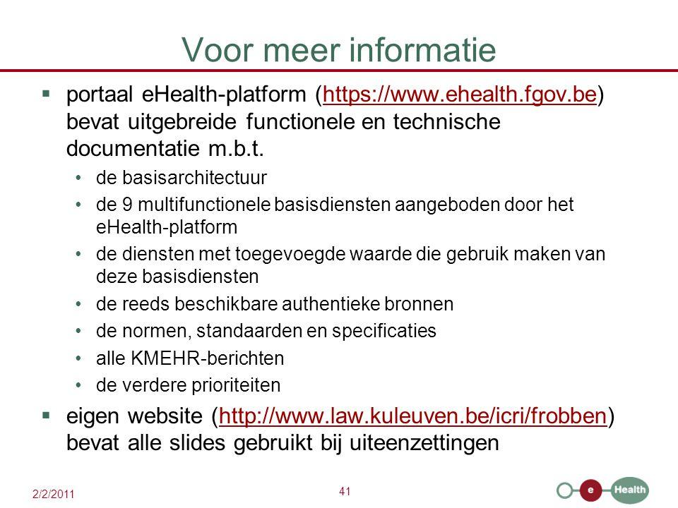 41 2/2/2011 Voor meer informatie  portaal eHealth-platform (https://www.ehealth.fgov.be) bevat uitgebreide functionele en technische documentatie m.b
