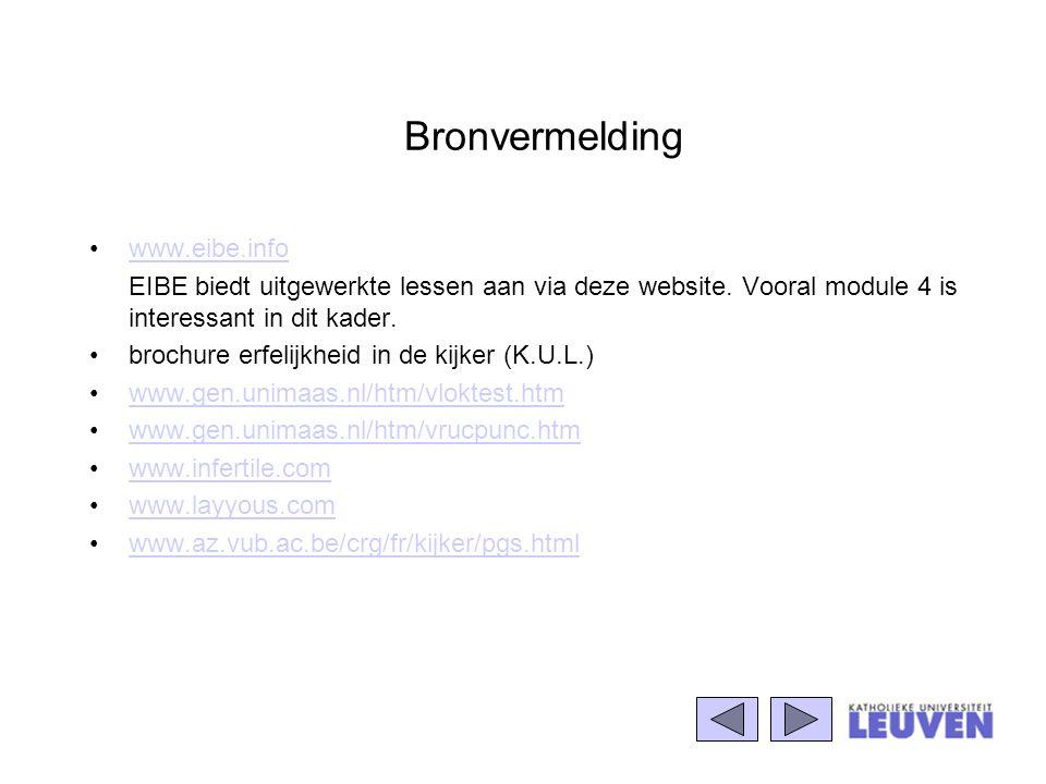 Bronvermelding www.eibe.info EIBE biedt uitgewerkte lessen aan via deze website. Vooral module 4 is interessant in dit kader. brochure erfelijkheid in
