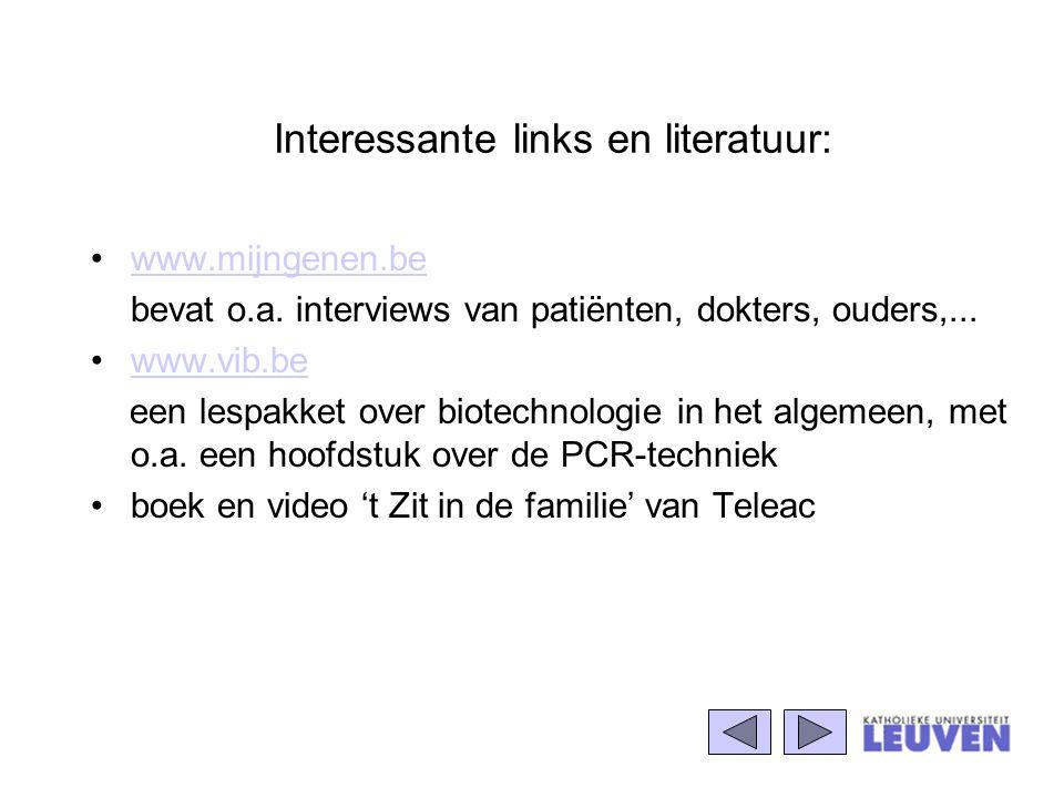 Interessante links en literatuur: www.mijngenen.be bevat o.a. interviews van patiënten, dokters, ouders,... www.vib.be een lespakket over biotechnolog