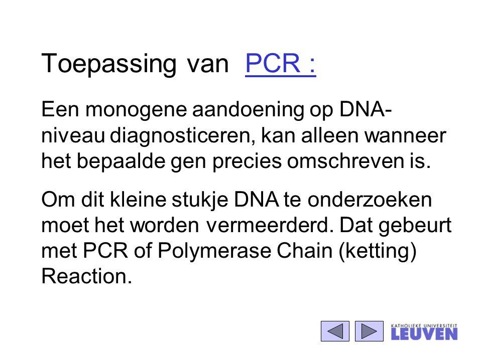 Toepassing van PCR : Een monogene aandoening op DNA- niveau diagnosticeren, kan alleen wanneer het bepaalde gen precies omschreven is. Om dit kleine s