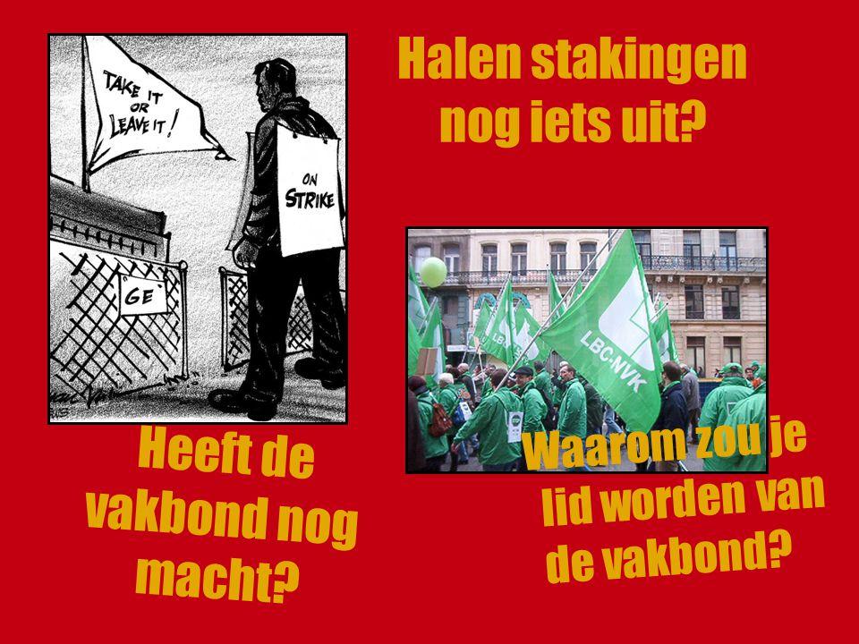 Halen stakingen nog iets uit? Heeft de vakbond nog macht? Waarom zou je lid worden van de vakbond?