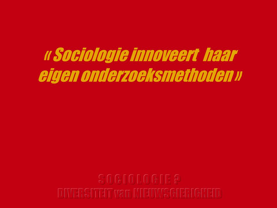 « Sociologie innoveert haar eigen onderzoeksmethoden »
