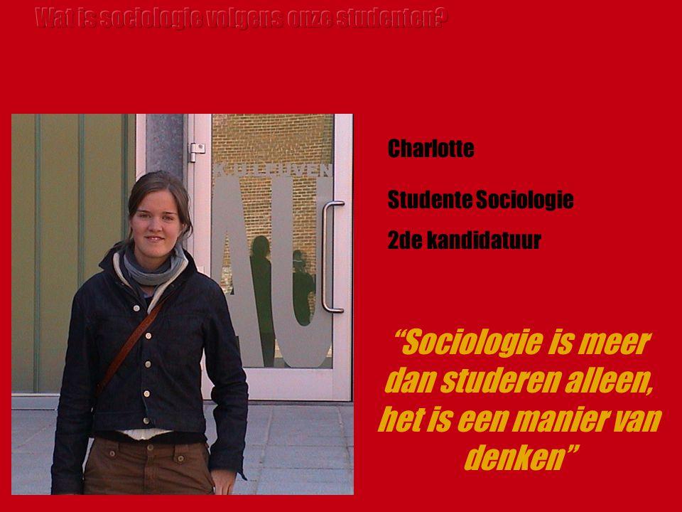 Studente Sociologie 2de kandidatuur Charlotte Sociologie is meer dan studeren alleen, het is een manier van denken