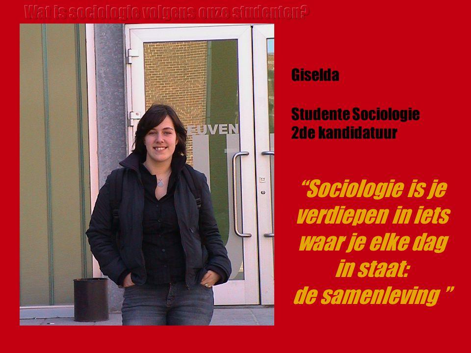 Studente Sociologie 2de kandidatuur Giselda Sociologie is je verdiepen in iets waar je elke dag in staat: de samenleving