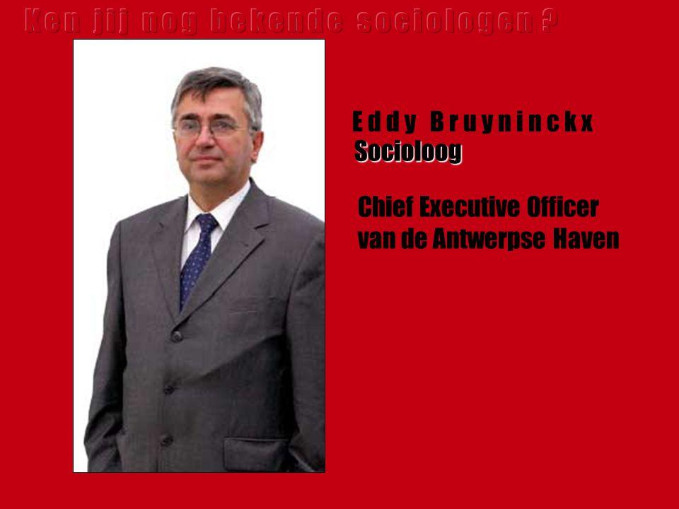 E d d y B r u y n i n c k x Socioloog Chief Executive Officer van de Antwerpse Haven