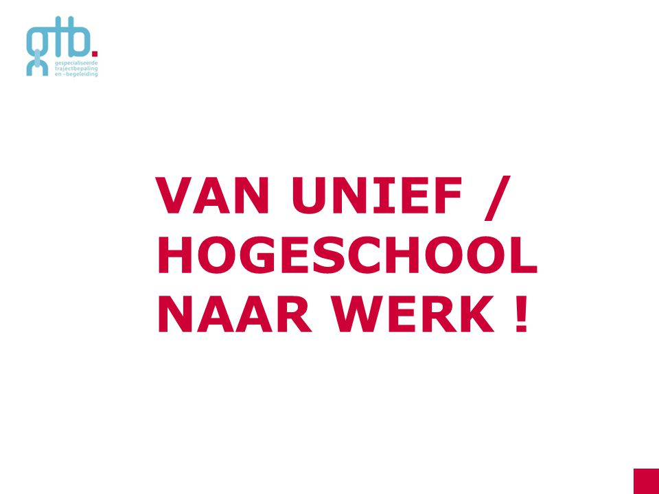 VAN UNIEF / HOGESCHOOL NAAR WERK !