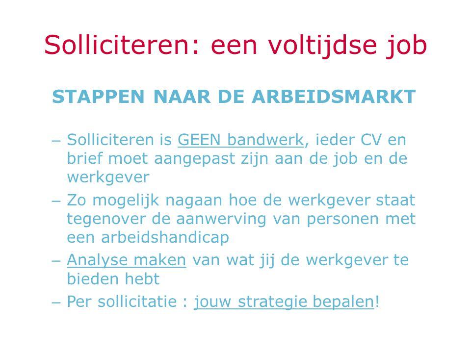 Solliciteren: een voltijdse job STAPPEN NAAR DE ARBEIDSMARKT – Solliciteren is GEEN bandwerk, ieder CV en brief moet aangepast zijn aan de job en de w
