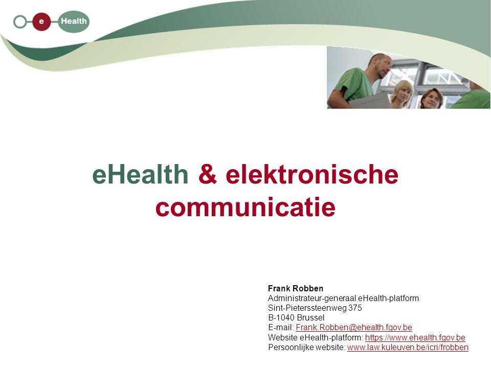 eHealth & elektronische communicatie Frank Robben Administrateur-generaal eHealth-platform Sint-Pieterssteenweg 375 B-1040 Brussel E-mail: Frank.Robben@ehealth.fgov.beFrank.Robben@ehealth.fgov.be Website eHealth-platform: https://www.ehealth.fgov.behttps://www.ehealth.fgov.be Persoonlijke website: www.law.kuleuven.be/icri/frobbenwww.law.kuleuven.be/icri/frobben