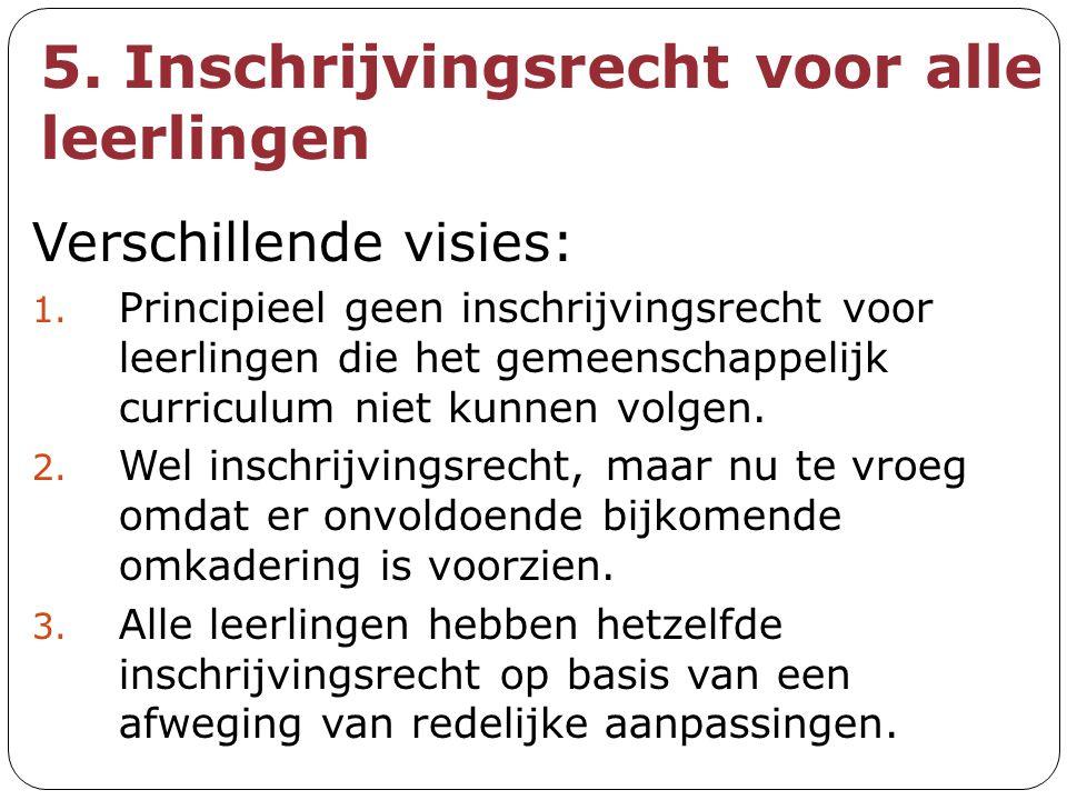 5. Inschrijvingsrecht voor alle leerlingen Verschillende visies: 1. Principieel geen inschrijvingsrecht voor leerlingen die het gemeenschappelijk curr