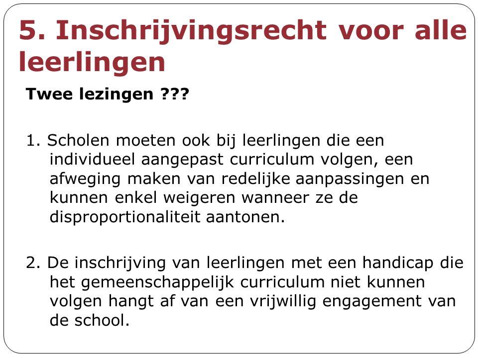 5. Inschrijvingsrecht voor alle leerlingen Twee lezingen ??? 1. Scholen moeten ook bij leerlingen die een individueel aangepast curriculum volgen, een