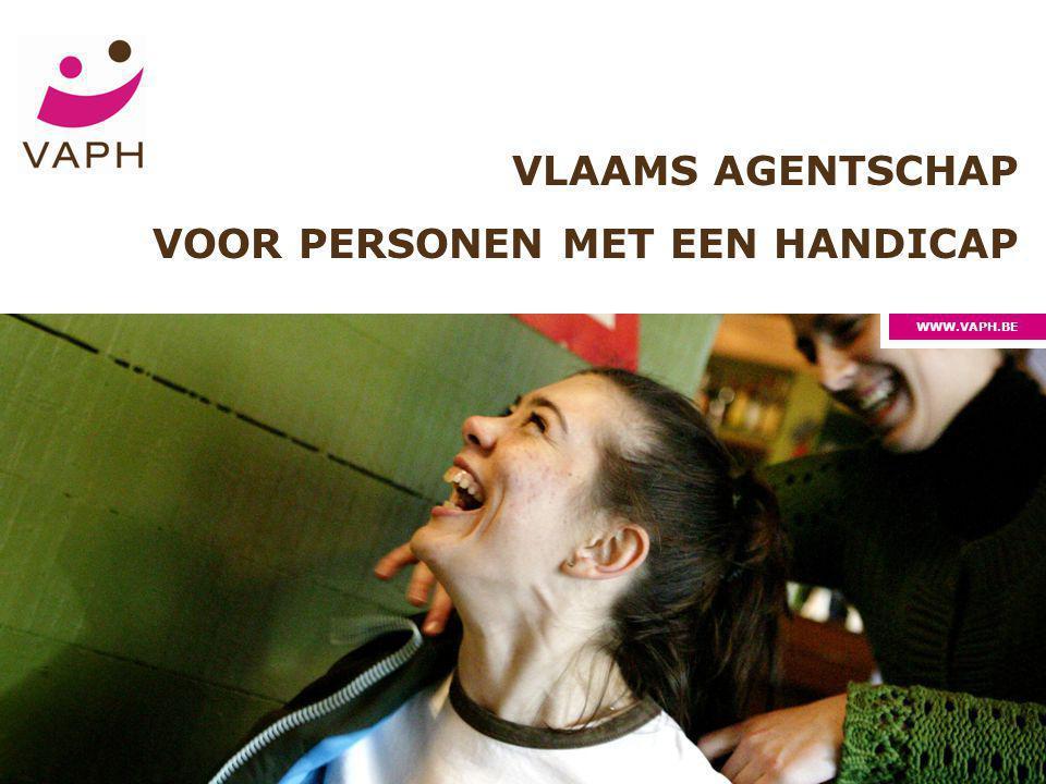 Vlaams Agentschap voor Personen met een Handicap1 WWW.VAPH.BE VLAAMS AGENTSCHAP VOOR PERSONEN MET EEN HANDICAP