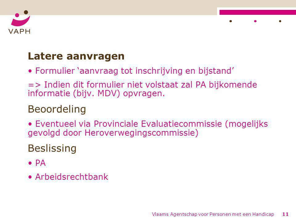 Vlaams Agentschap voor Personen met een Handicap11 Latere aanvragen Formulier 'aanvraag tot inschrijving en bijstand' => Indien dit formulier niet vol