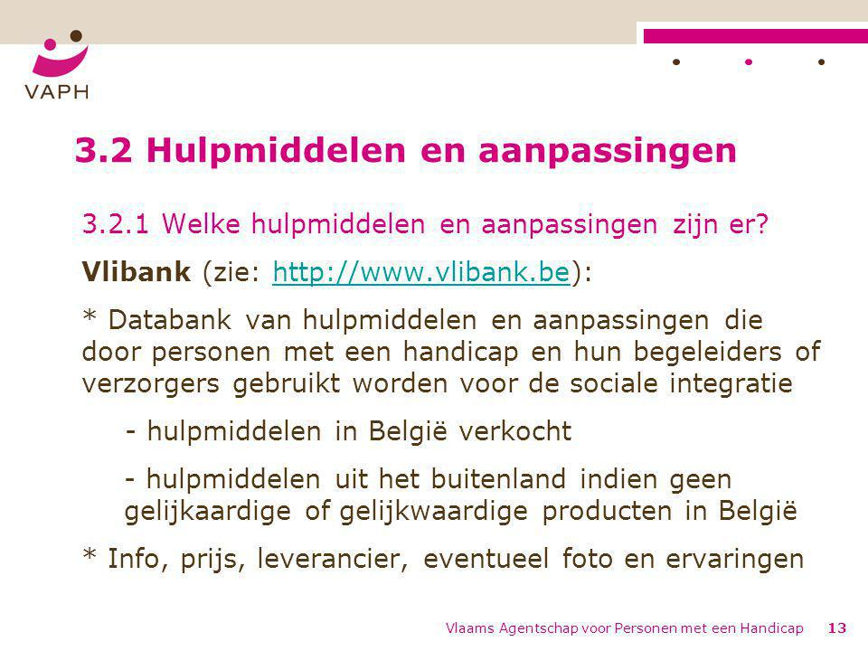 Vlaams Agentschap voor Personen met een Handicap13 3.2 Hulpmiddelen en aanpassingen 3.2.1 Welke hulpmiddelen en aanpassingen zijn er? Vlibank (zie: ht