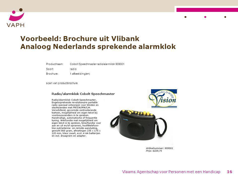 Vlaams Agentschap voor Personen met een Handicap16 Voorbeeld: Brochure uit Vlibank Analoog Nederlands sprekende alarmklok Productnaam:Cobolt Speechmas
