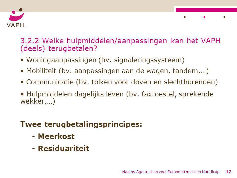 Vlaams Agentschap voor Personen met een Handicap17 3.2.2 Welke hulpmiddelen/aanpassingen kan het VAPH (deels) terugbetalen? Woningaanpassingen (bv. si