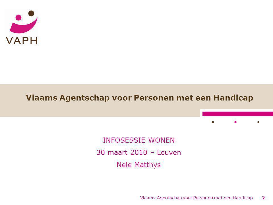 Vlaams Agentschap voor Personen met een Handicap2 INFOSESSIE WONEN 30 maart 2010 – Leuven Nele Matthys