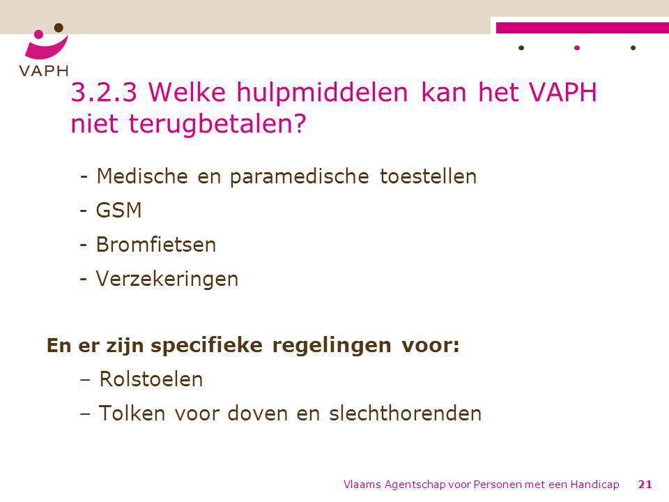 Vlaams Agentschap voor Personen met een Handicap21 3.2.3 Welke hulpmiddelen kan het VAPH niet terugbetalen? - Medische en paramedische toestellen - GS