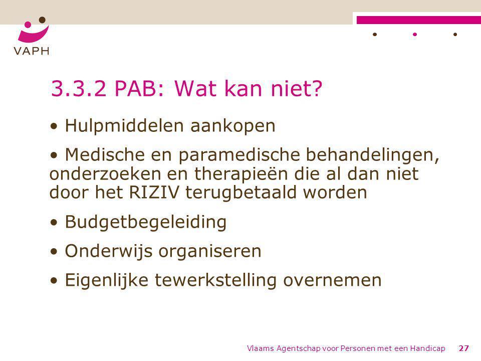 Vlaams Agentschap voor Personen met een Handicap27 3.3.2 PAB: Wat kan niet? Hulpmiddelen aankopen Medische en paramedische behandelingen, onderzoeken