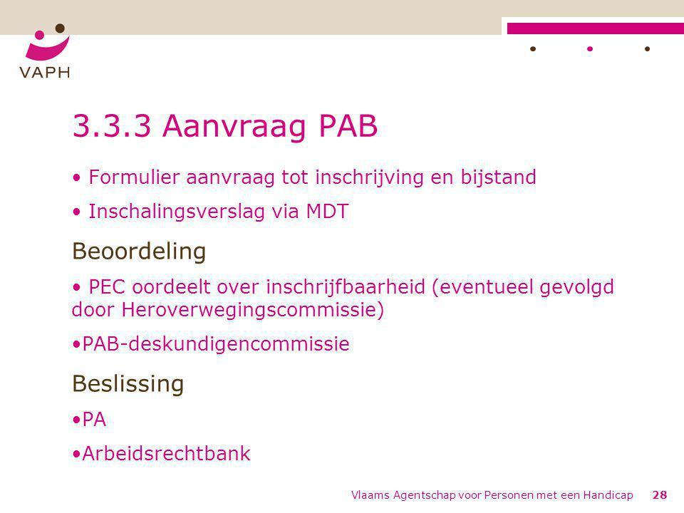 Vlaams Agentschap voor Personen met een Handicap28 3.3.3 Aanvraag PAB Formulier aanvraag tot inschrijving en bijstand Inschalingsverslag via MDT Beoor