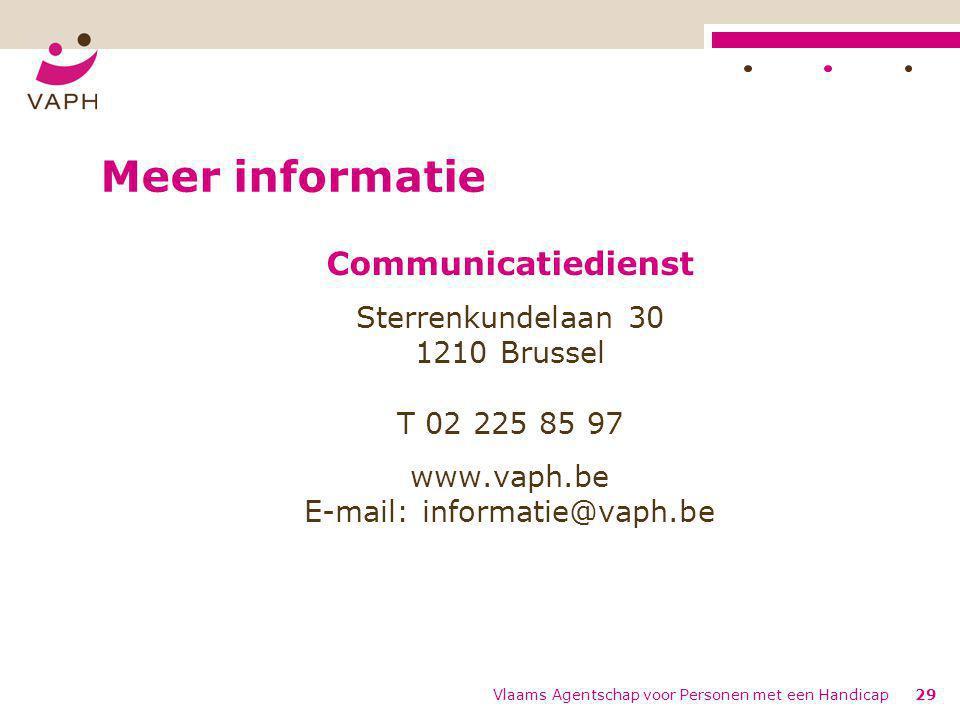Vlaams Agentschap voor Personen met een Handicap29 Meer informatie Communicatiedienst Sterrenkundelaan 30 1210 Brussel T 02 225 85 97 www.vaph.be E-ma