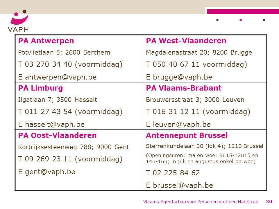 Vlaams Agentschap voor Personen met een Handicap30 PA Antwerpen Potvlietlaan 5; 2600 Berchem T 03 270 34 40 (voormiddag) E antwerpen@vaph.be PA West-V