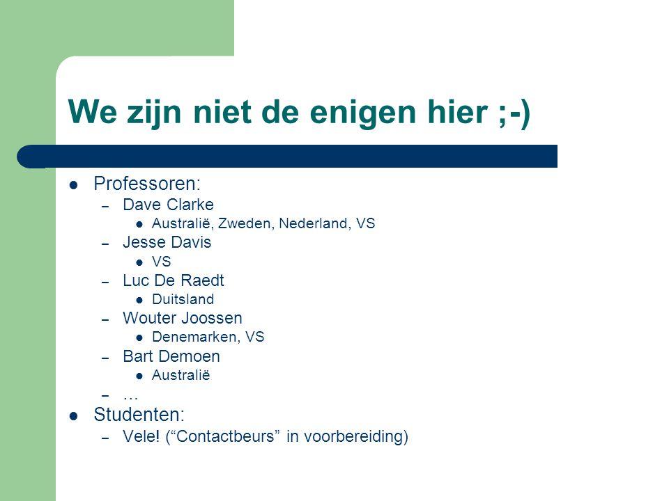 We zijn niet de enigen hier ;-) Professoren: – Dave Clarke Australië, Zweden, Nederland, VS – Jesse Davis VS – Luc De Raedt Duitsland – Wouter Joossen