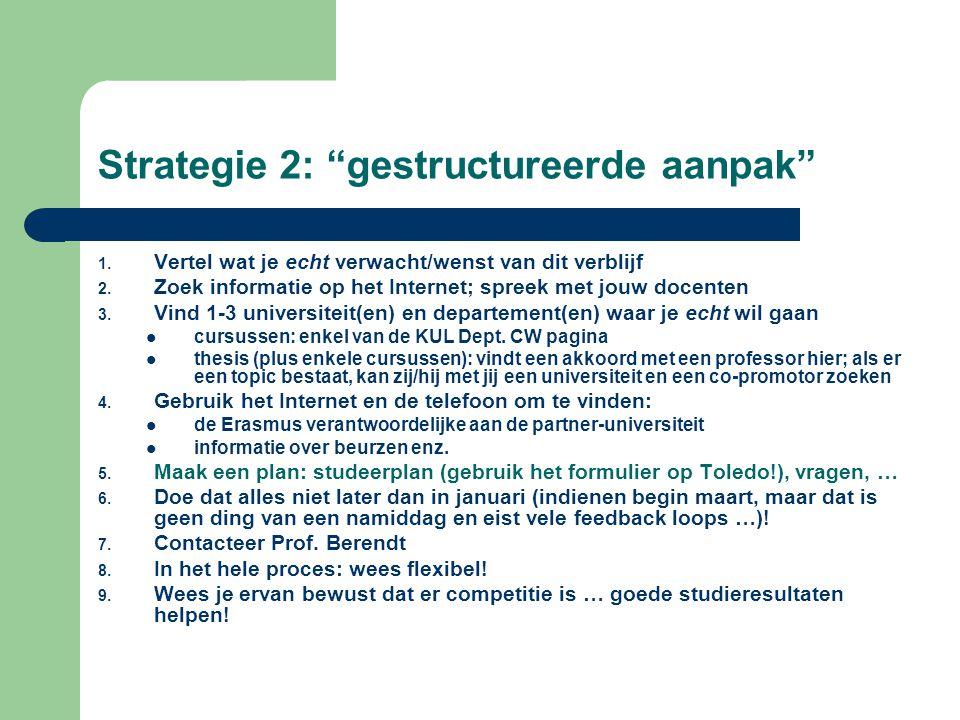 Strategie 2: gestructureerde aanpak 1. Vertel wat je echt verwacht/wenst van dit verblijf 2.