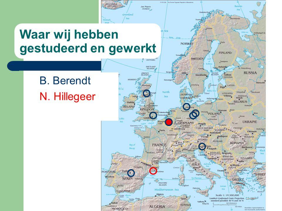Waar wij hebben gestudeerd en gewerkt B. Berendt N. Hillegeer