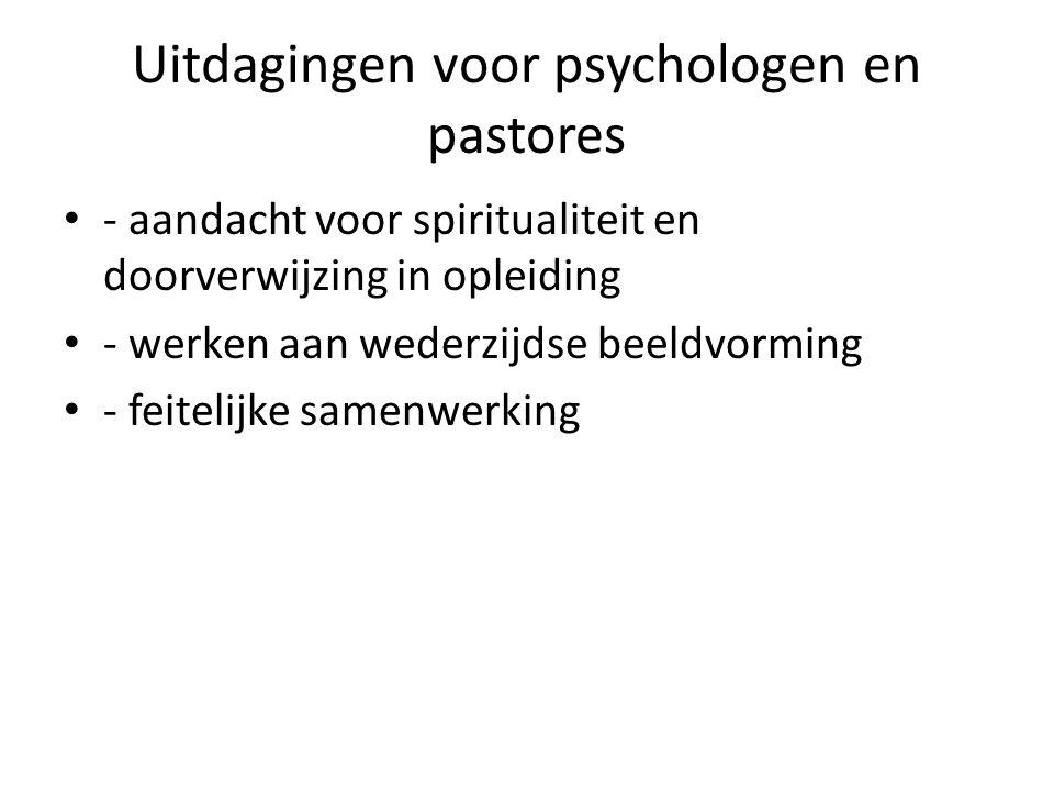 Uitdagingen voor psychologen en pastores - aandacht voor spiritualiteit en doorverwijzing in opleiding - werken aan wederzijdse beeldvorming - feitelijke samenwerking